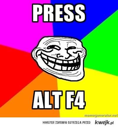 Press ALT F4