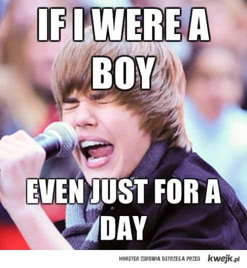 justin, if you were a boy for just a day...