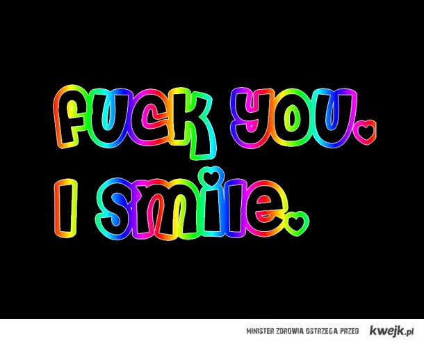 fuck you, i smile. c;