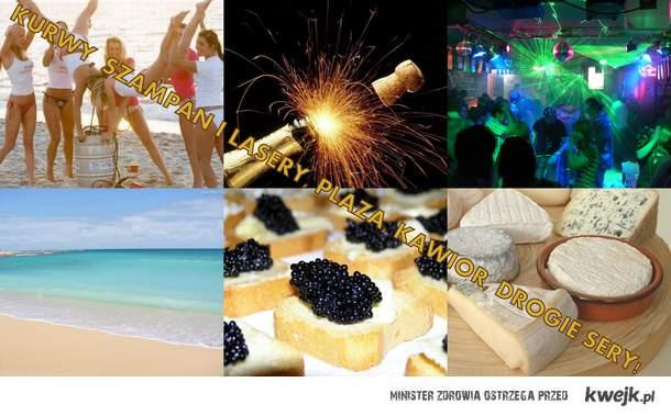 Kurwy, szampan i lasery, plaża, kawior, drogie sery.