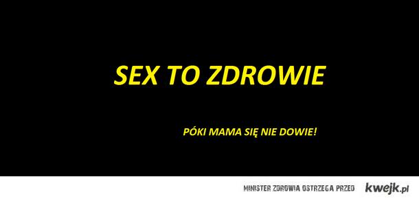 Sex to zdrowie póki mama się nie dowie.