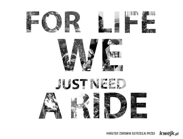for life we just need a ride