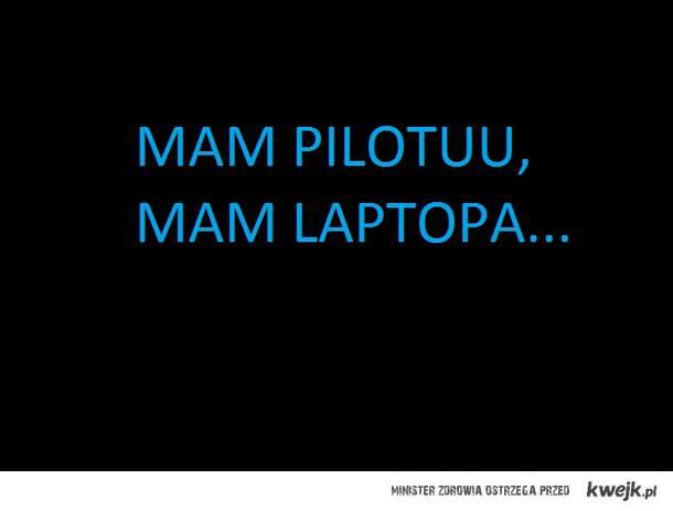 Mam pilotu, mam laptopa