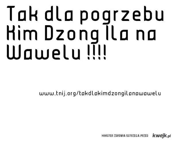 Tak dla pogrzebu Kim Dzong Ila na Wawelu !
