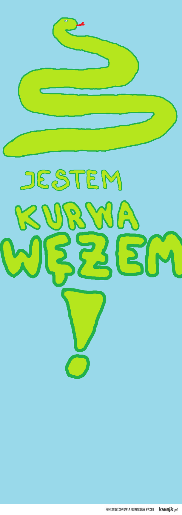 JESTEM KURWA WĘŻEM