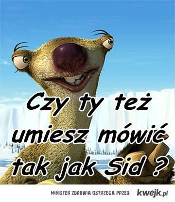 Czy ty też umiesz mówić jak Sid ?