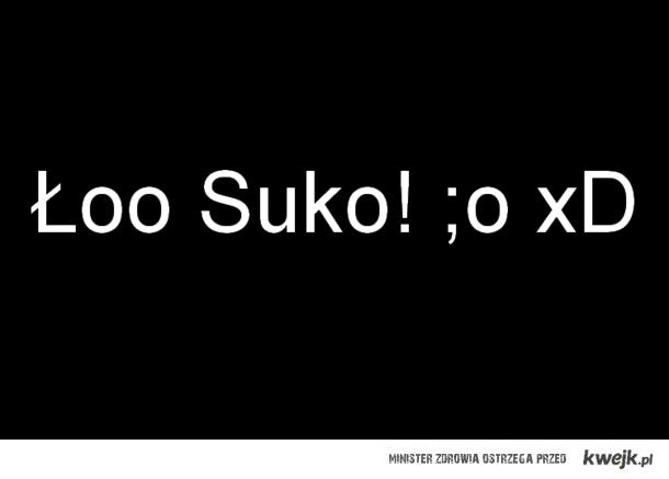ło suuuko! :D