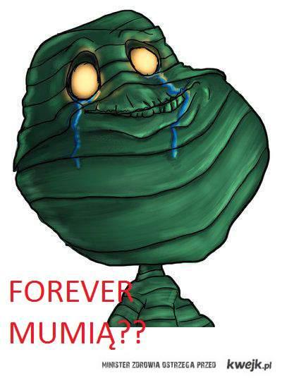 Forever Mumią??