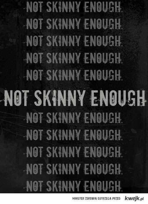 not skinny enough
