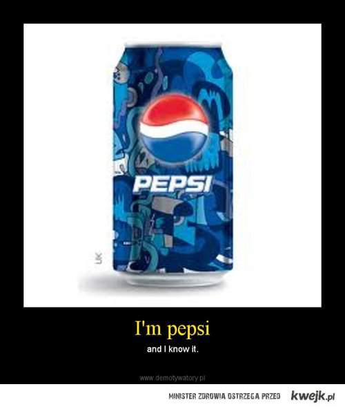 Im pepsi and i know it