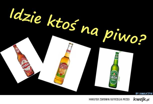 Kto idzie na piwo?
