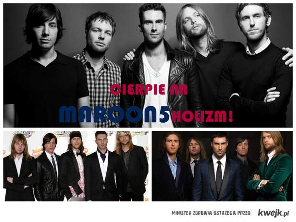 Maroon 5holizm ;)