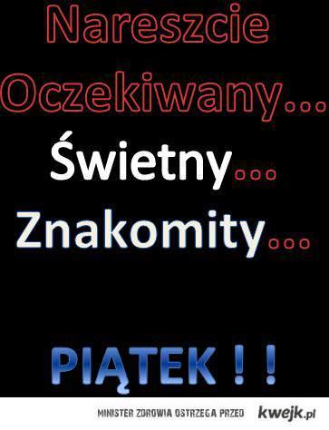 Piątek :)