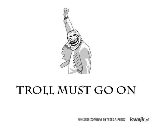 troll must go on