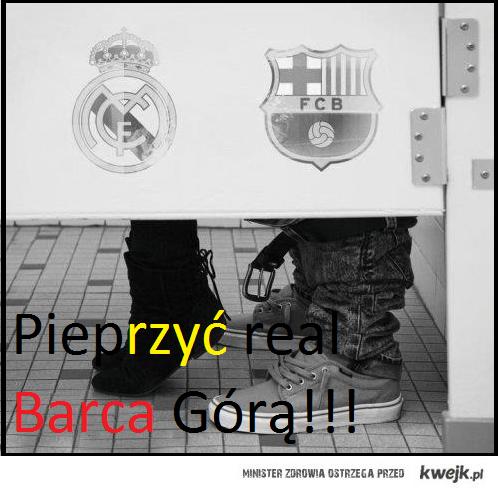 pieprzyć real, Barca górą !! :)