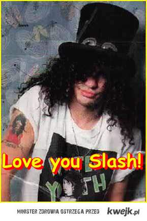 We love you Slash!