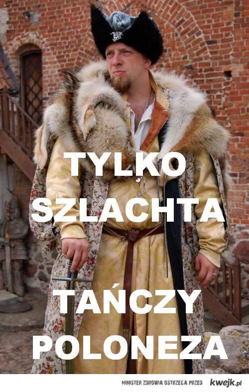 Tylko szlachta tanczy poloneza na studniówce:)
