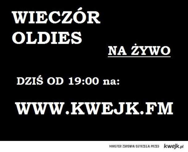 Wieczór Oldies lata 70-80-90 w Kwejk FM !
