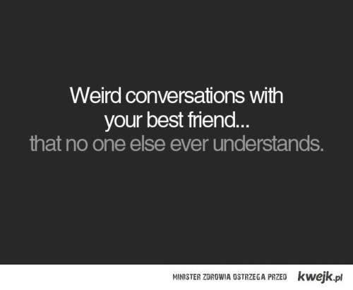 Weird conversations