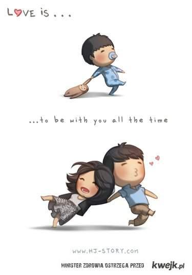 Miłość to bycie z Tobą cały czas