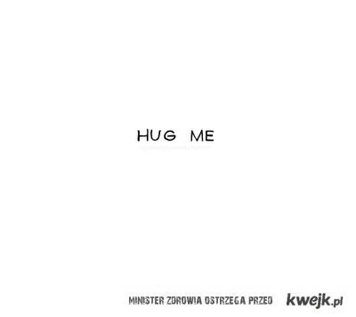 hug me ;*