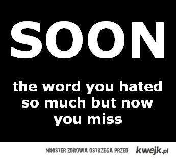 no soon anymore
