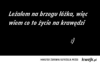 życie na krawędzi:)