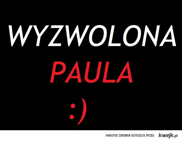 Paula nareszcie wyzwolona