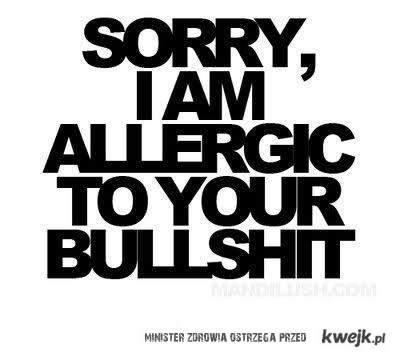 allergic to your bullshit