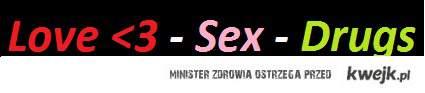 Love <3 - Sex - Drugs