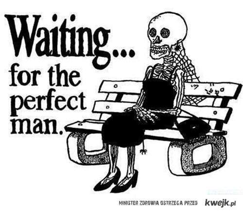 Mężczyzna idealny, nie istnieje.