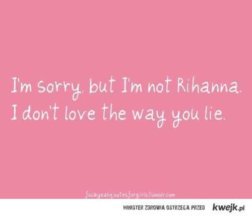 I </3 the way you lie.