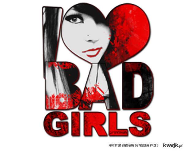 I <3 Bad Girls