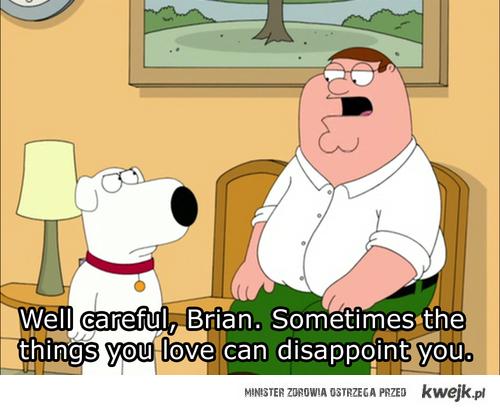 czasem rzeczy które kochasz, rozczarowują.