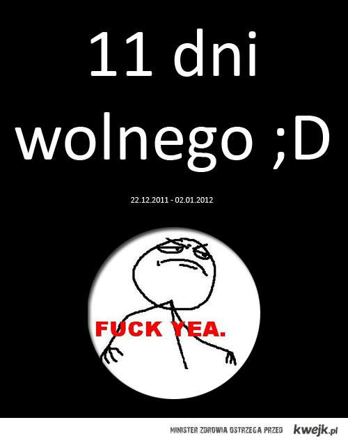 11 dni wolnego ;D