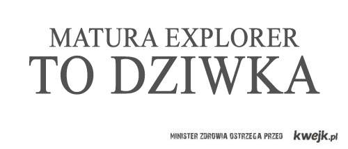 Matura explorer to dziwka