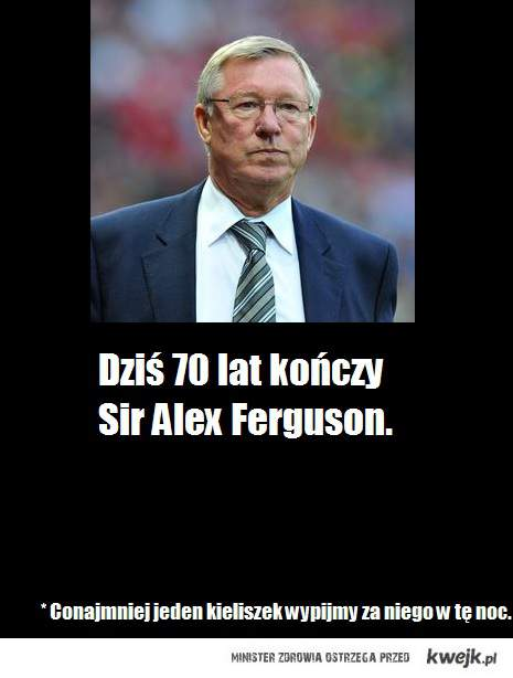 Sir Alex Ferguson. Sto lat !