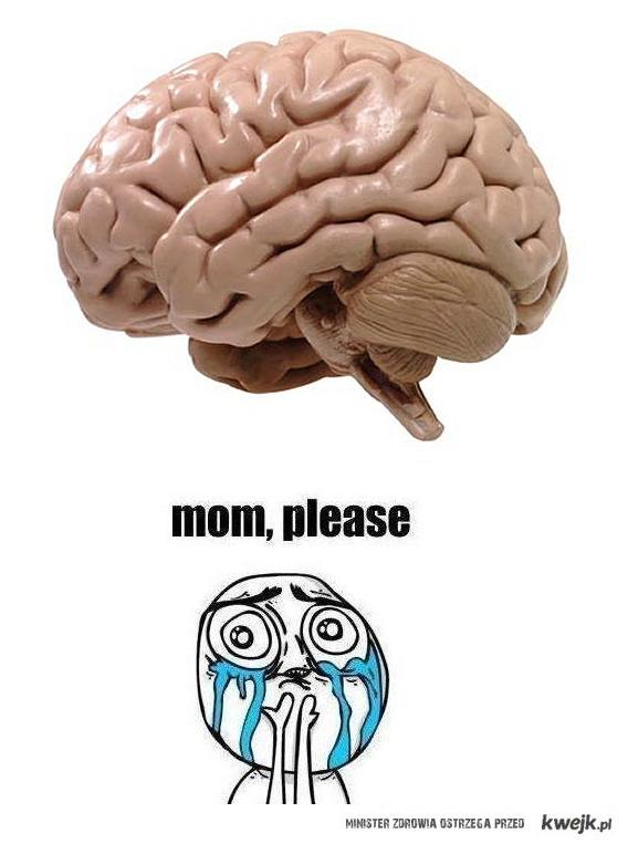 Mom, please