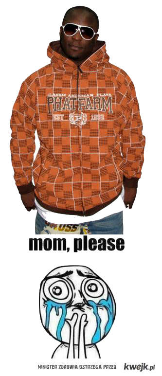 Mom. please...