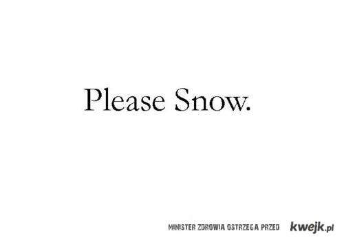 please snow
