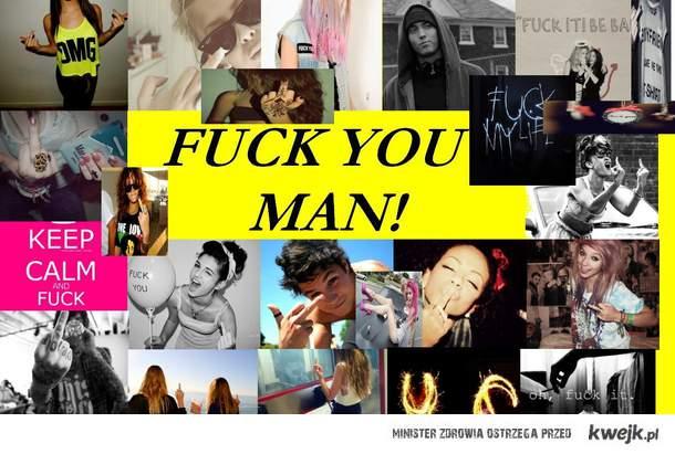 fuck you man <3