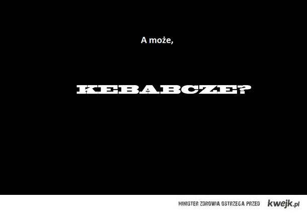 Kebabcze?