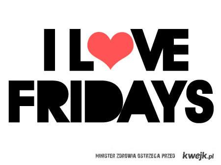 Fridays <3