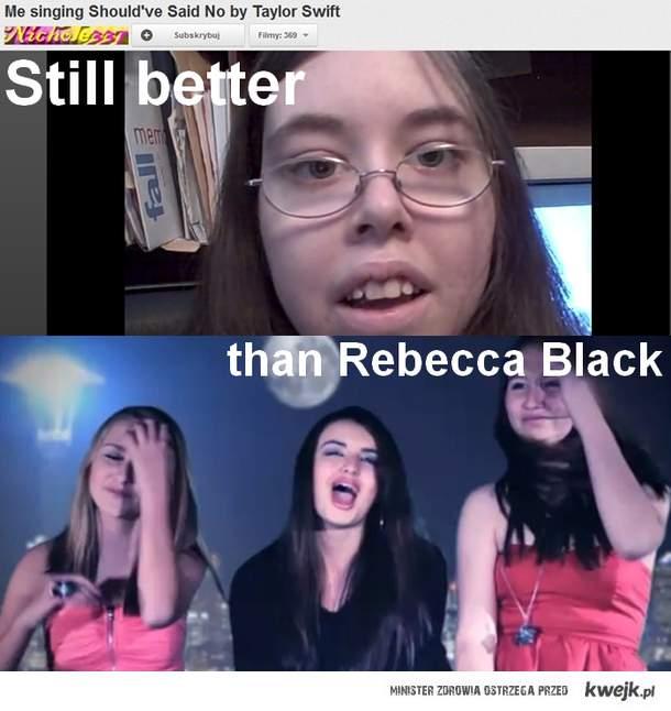 Still better than Rebecca Black