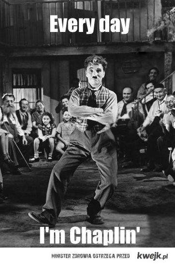 every day I'm Chaplin'