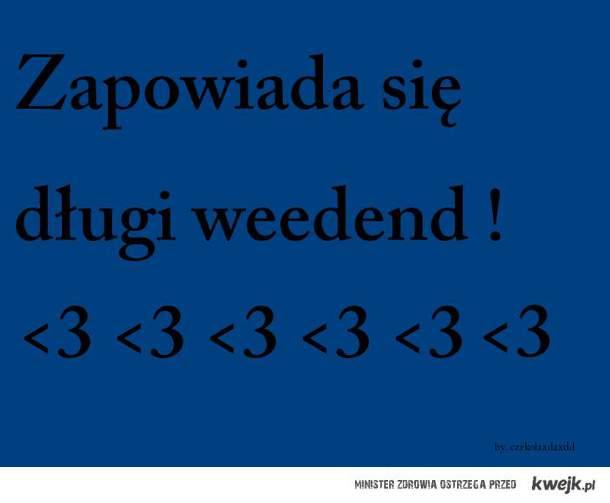 Weekend ; *