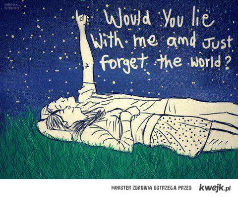 ...just forget the world