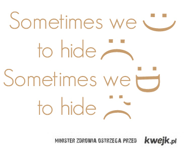 Sometimes we hide