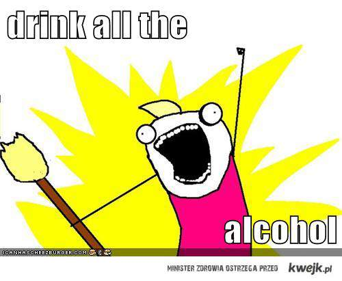 drink all...