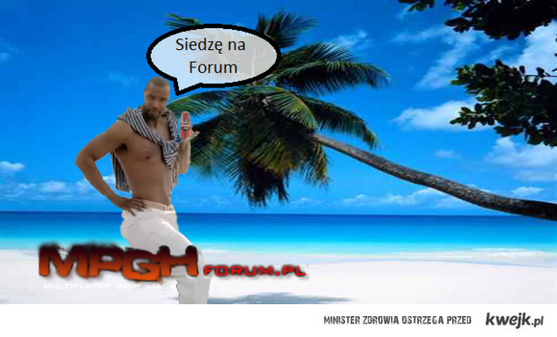 Siedzę na Forum :D